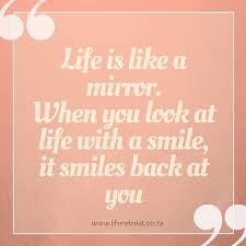 Words Of Wisdom Life Is Like A Mirror Life Retreat South Africa Mesmerizing Life Ius