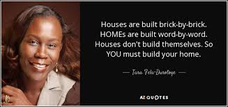 Quotes About Houses Tara FelaDurotoye quote Houses are built brickbybrick HOMEs are 16