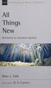 All Things New Revelation As Canonical Capstone New Studies In