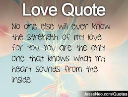 My Love For You Quotes Impressive No One Else Will Ever Know The Strength Of My Love For You You Are
