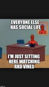 spider man everyone else has social life i m just sitting here watching rko