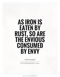 Famous Envy Quotes About As Iron Is Eaten By Rust Golfian Com