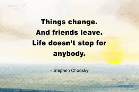 Things Change Quotes Delectable Quote Things Change Friends Leave