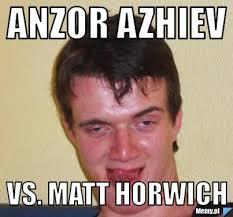 Anzor Azhiev vs. Matt Horwich - 90d6644194_anzor_azhiev