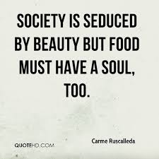 Quotes About Society And Beauty Best of Carme Ruscalleda Quotes QuoteHD