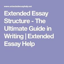 extended essay structure the ultimate guide in writing extended essay structure the ultimate guide in writing extended essay help