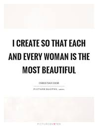 Every Woman Is Beautiful Quotes Best of I Create So That Each And Every Woman Is The Most Beautiful