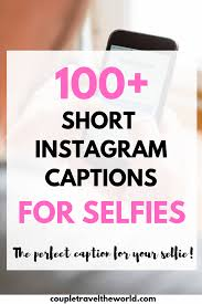100 Short Instagram Captions For Selfies To Keep Your Followers
