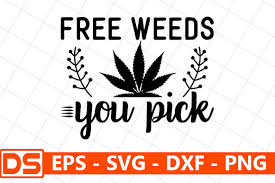 Here are 10 free svg quote designs that you can use for personal or commercial use. Free Weeds You Pick Graphic By Design Store Creative Fabrica