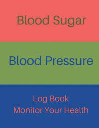 Blood Sugar Blood Pressure Log Book Monitor Your Health Diabetes And Blood Pressure Journal Log Book Monitor Blood Sugar And Blood Pressure Levels