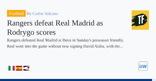 Rangers defeat Real Madrid as Rodrygo ...