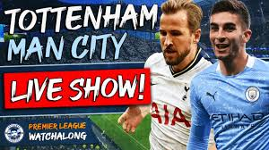 Tottenham Hotspur vs Man City LIVE WATCHALONG STREAM