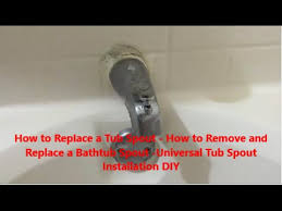 how to replace a tub spout how to remove and replace a bathtub spout universal tub spout diy you
