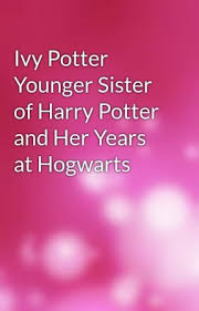 Ivy Potter Younger Sister of Harry Potter and Her Years at Hogwarts -  Untitled Part 5 - Wattpad