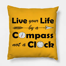 Quotes To Live Your Life By Amazing Lovely Adventurous Quote Live Your Life By A Compassnot A Clock