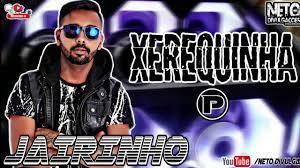 JAIRINHO - XEREQUINHA 'P' - MÚSICA NOVA PRA AGOSTO 2020 - YouTube