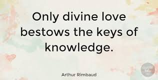 Arthur Rimbaud Only Divine Love Bestows The Keys Of Knowledge Best Divine Love Quotes