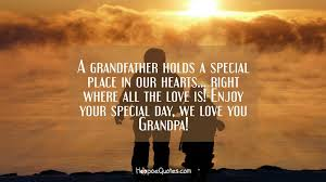 Grandfather Quotes 85 Amazing A Grandfather Holds A Special Place In Our Hearts Right Where All
