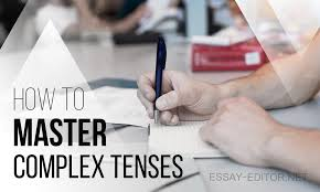 how to master complex tenses in english essay editor net how to master complex tenses in english