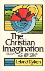 the christian imagination essays on literature and the arts by the christian imagination essays on literature and ryken leland