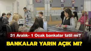 31 Aralık Perşembe ve 1 Ocak Cuma bankalar açık mı, kapalı mı?