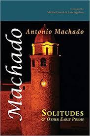 Solitudes and Other Early Poems: Machado, Antonio, Ingelmo, Luis, Smith,  Michael: 9781848613911: Amazon.com: Books