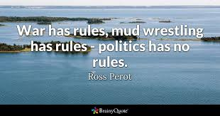 Quotes On War Awesome War Has Rules Mud Wrestling Has Rules Politics Has No Rules
