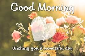 good morning wishing you a wonderful day good morning messages for him