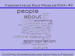 fandom s huge race problem essay co opted experiences and  essay 2 word cloud