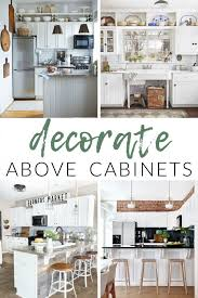 decorate above kitchen cabinets the