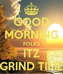 Good Morning Folks Quotes Best of Goodmorningfolksitzgrindtime24png 24×24 Sisters Pinterest