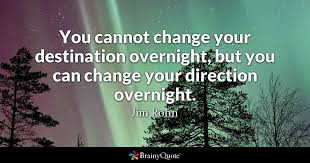 Jim Rohn Quotes Enchanting You Cannot Change Your Destination Overnight But You Can Change