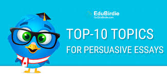 list of top topics for persuasive essays ca edubirdie com top 10 topics for persuasive essays