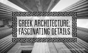 greek architecture essay fascinating details com  is one of the oldest countries in the world surely not everyone was to this country but everyone heard about it someone probably knows about greek