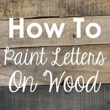 craftaholics anonymous how to paint letters on wood without a stencil