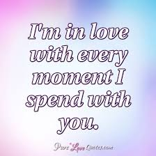 I M In Love With You Quotes Custom I'm In Love With Every Moment I Spend With You PureLoveQuotes