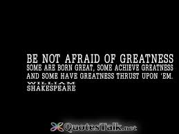 Greatness Quotes Awesome Be Not Afraid Of Greatness Some Are Born Great Some Achieve