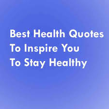 40 Best Health Quotes To Inspire You To Stay Healthy Interesting Health Quotes