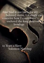 best years a slave images years a slave  12 years a slave by solomon northup quote violin