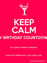 keep calm my birthday countdown has started turning 30 something please start sending gifts i