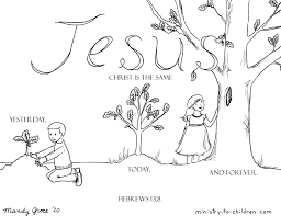 There is a coloring area of jesus with five smiling children. Coloring Page Jesus Christ Is The Same Yesterday And Today And Forever Hebrews 13 8