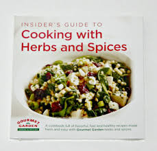 insider s guide to cooking with herbs and spices cookbook gourmet garden