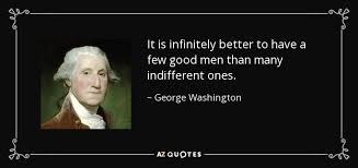 Few Good Men Quotes Interesting George Washington Quote It Is Infinitely Better To Have A Few Good