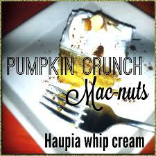 my version of pumpkin crunch with mac nut base and haupia coconut topping