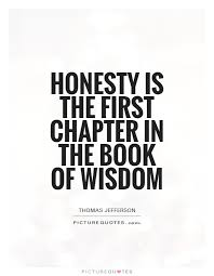 Honesty Quotes Delectable Honesty Is The First Chapter In The Book Of Wisdom Picture Quotes