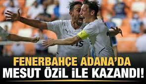 Fenerbahçe, Adana'da Mesut ile kazandı - Tüm Spor Haber