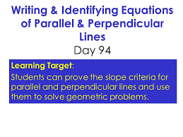 writing identifying equations of parallel perpendicular lines day 94
