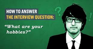 What Is Your Hobbies How To Answer The Interview Question What Are Your Hobbies