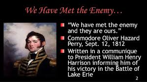 """Image result for """"We have met the enemy, and they are ours."""""""