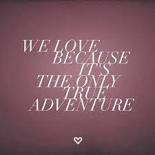 Love Adventure Quotes Unique Inspirational Quotes To All The Adventurers �� Love Adventure